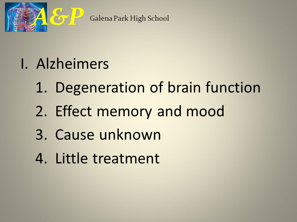 I. Alzheimers 1. Degeneration of brain function 2.
