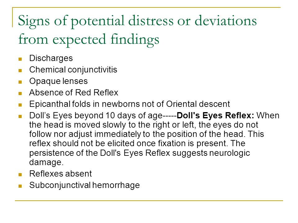 Signs of potential distress or deviations from expected findings Discharges Chemical conjunctivitis Opaque lenses Absence of Red Reflex Epicanthal fol