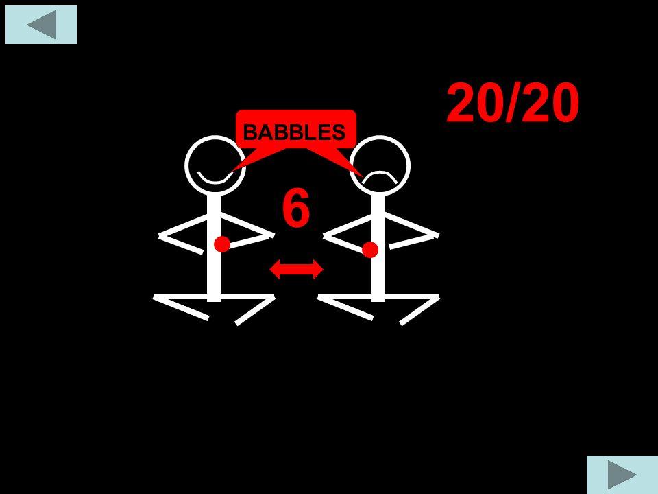 BABBLES 6 20/20