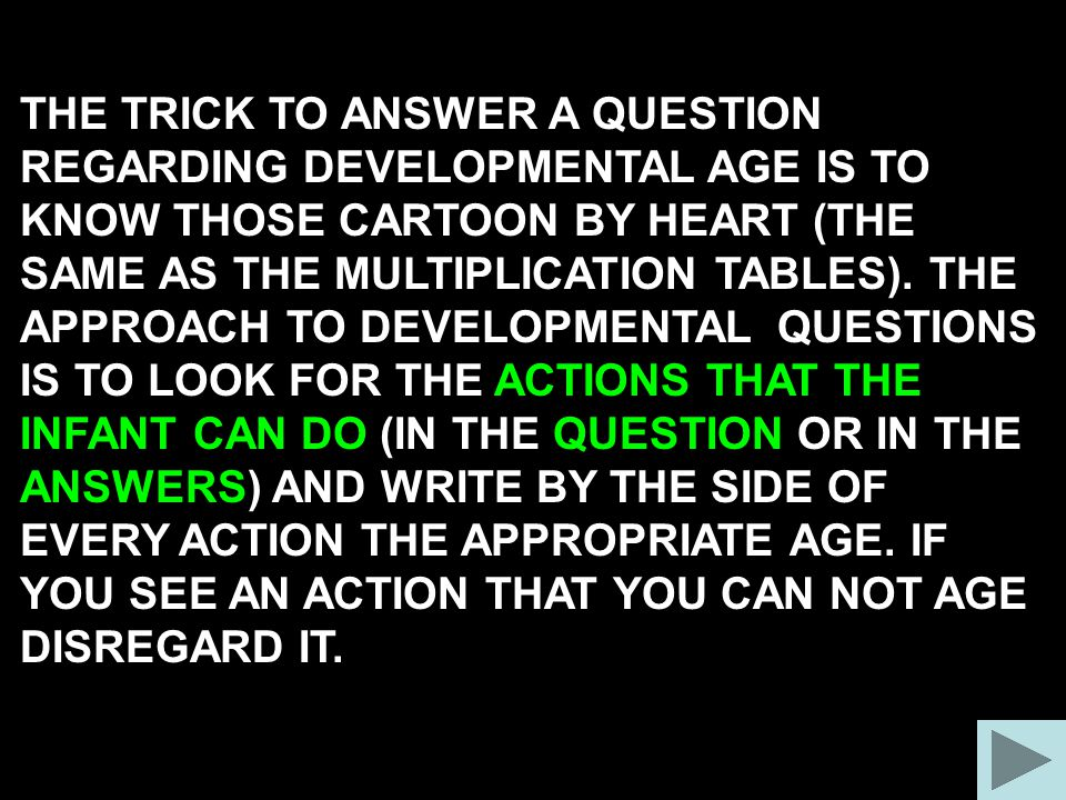 THE TRICK TO ANSWER A QUESTION REGARDING DEVELOPMENTAL AGE IS TO KNOW THOSE CARTOON BY HEART (THE SAME AS THE MULTIPLICATION TABLES). THE APPROACH TO