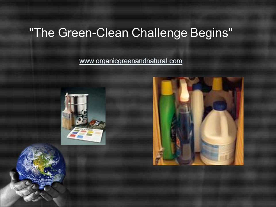 The Green-Clean Challenge Begins www.organicgreenandnatural.com