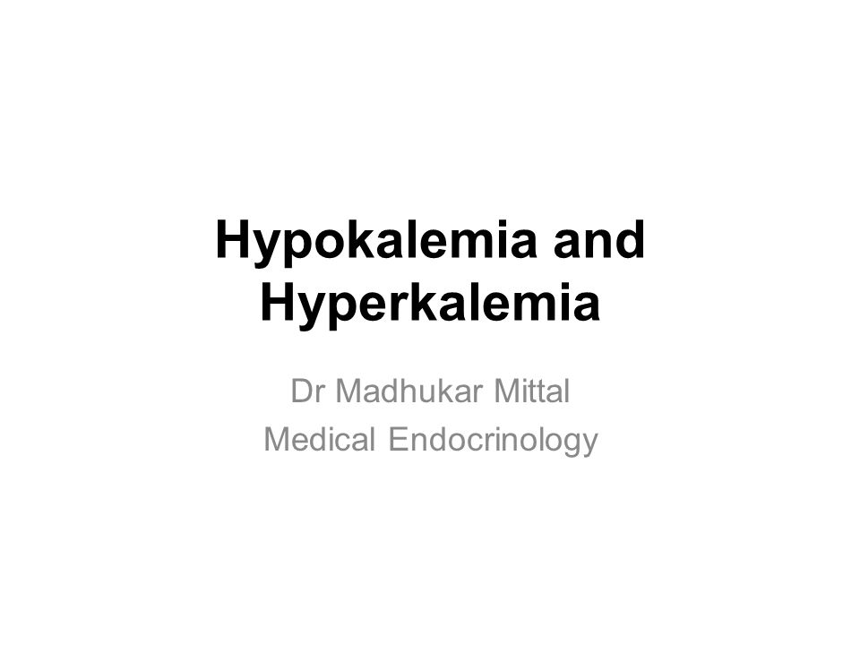 Hypokalemia and Hyperkalemia Dr Madhukar Mittal Medical Endocrinology