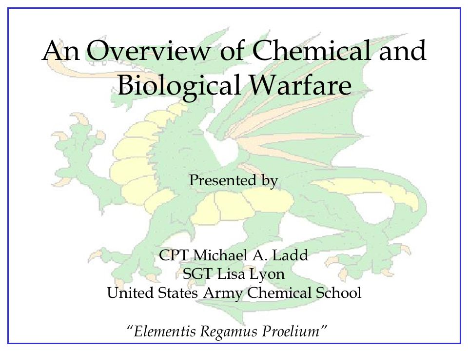 Elementis Regamus Proelium An Overview of Chemical and Biological Warfare Presented by CPT Michael A.
