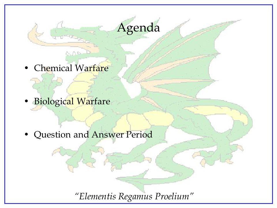 Elementis Regamus Proelium Agenda Chemical Warfare Biological Warfare Question and Answer Period