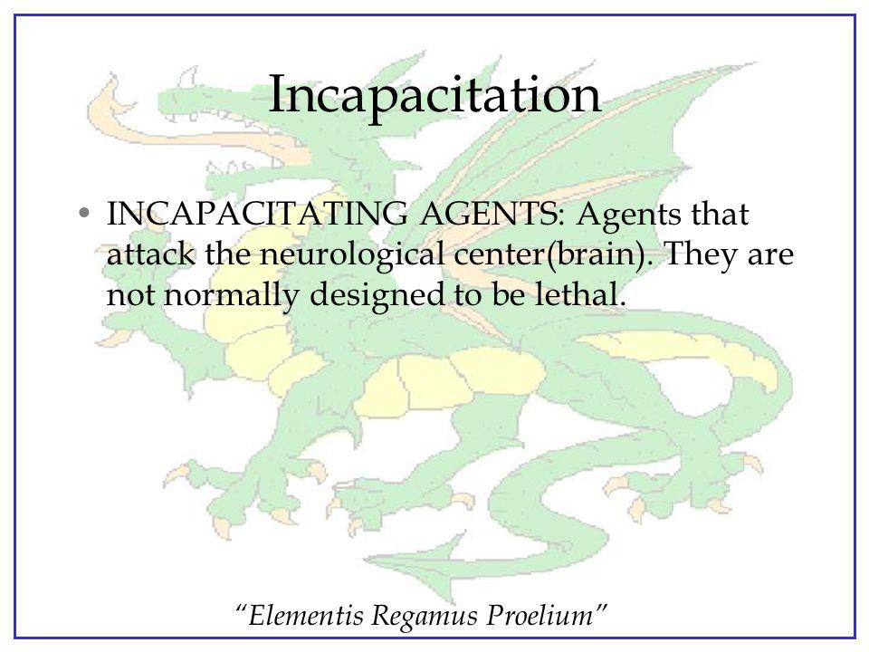 """""""Elementis Regamus Proelium"""" INCAPACITATING AGENTS"""