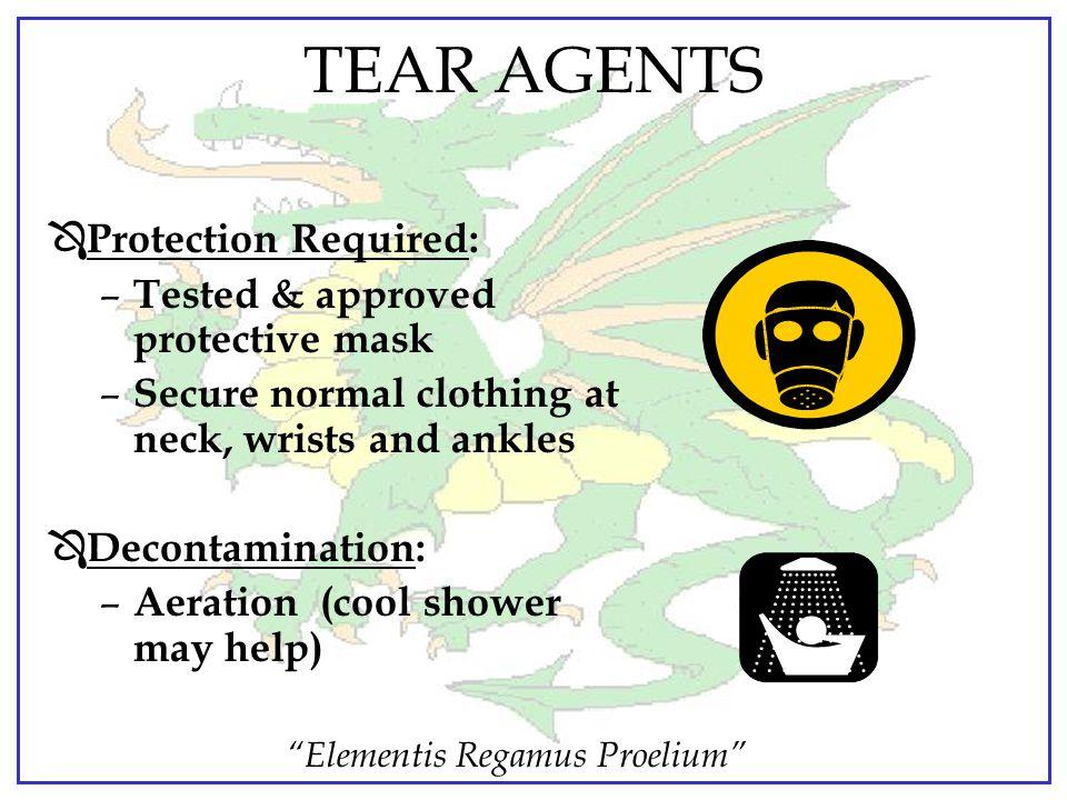 """Elementis Regamus Proelium"" TEARING AGENTS Ô Primary Hazard: Respiratory Ô Rate of Action: Immediate Ô Symptoms: Effects last 5-10 minutes after remo"