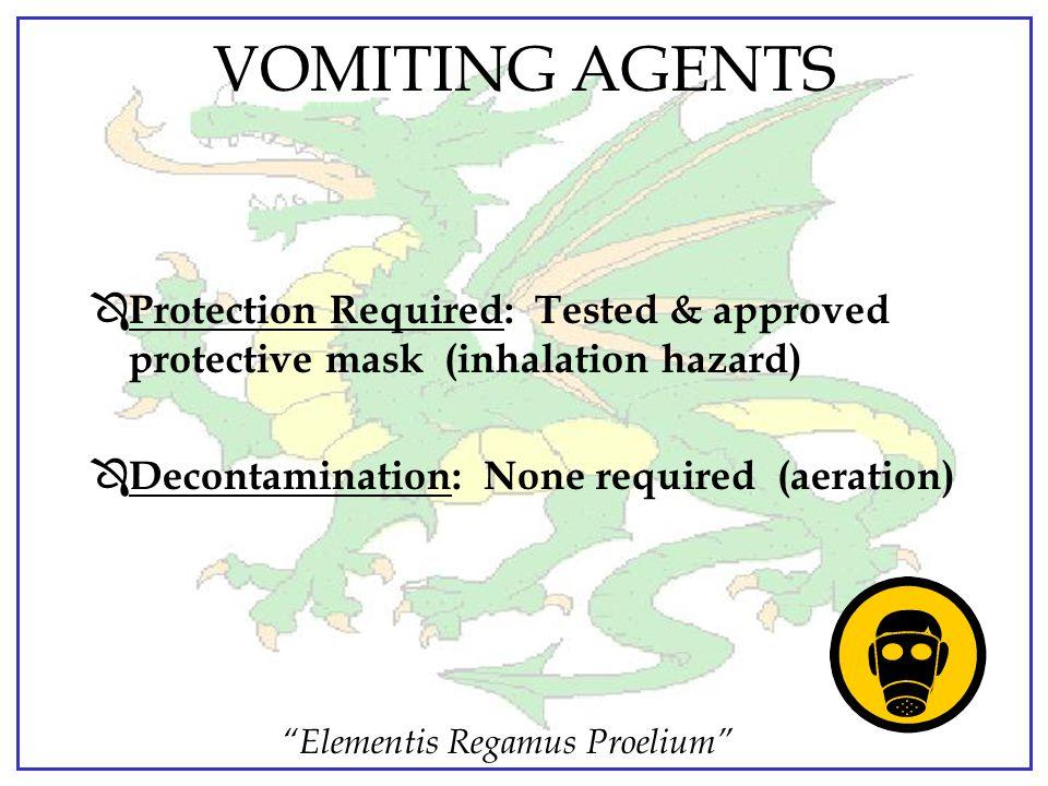 """Elementis Regamus Proelium"" VOMITING AGENTS Ô First Aid: – Mask – Let agent take its course – Vigorous exercise / physical activity Ô Medical Treatme"