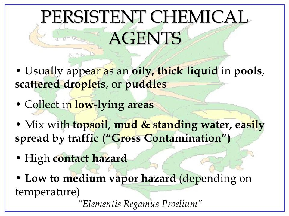 """""""Elementis Regamus Proelium"""" PERSISTENT CHEMICAL AGENTS Long-Duration Agents (hours or days) used to:  Deny terrain (channelize attacking forces, pro"""