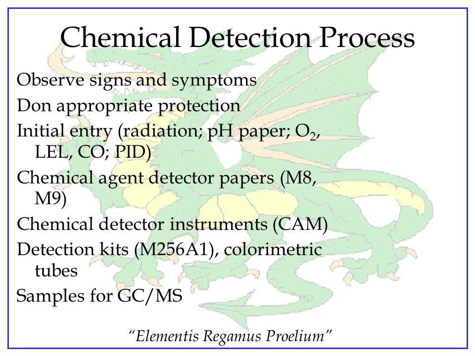 """Elementis Regamus Proelium"" Detect / Sample / Handle Proper procedures are of vital importance to: Protect Responders Treat Victims Prevent Spread of"