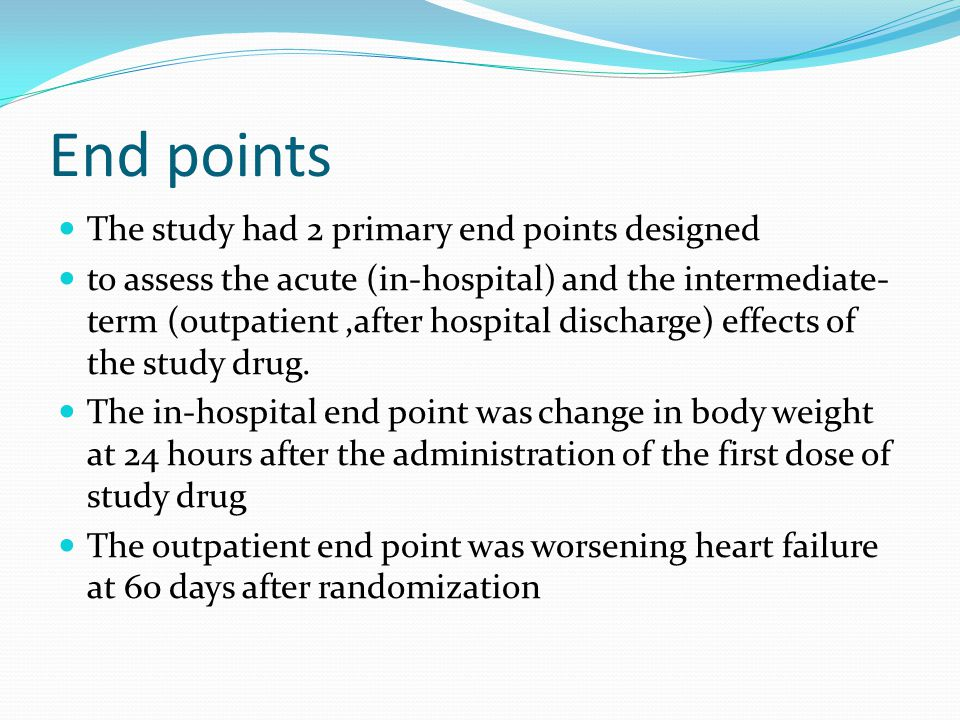 End points The study had 2 primary end points designed to assess the acute (in-hospital) and the intermediate- term (outpatient,after hospital dischar