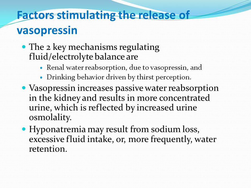 Factors stimulating the release of vasopressin The 2 key mechanisms regulating fluid/electrolyte balance are Renal water reabsorption, due to vasopres