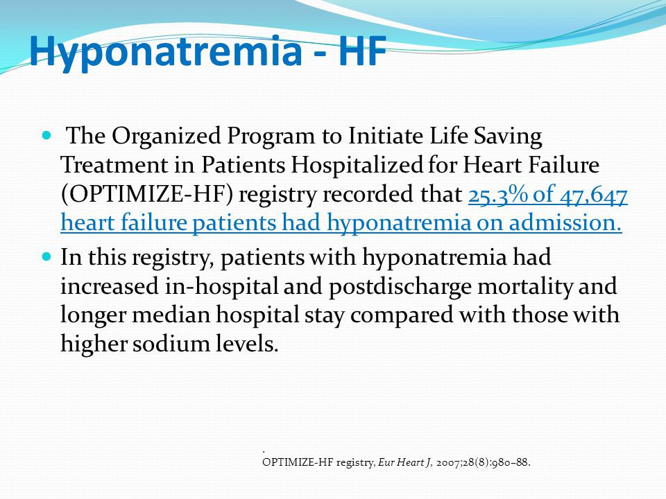 Hyponatremia - HF The Organized Program to Initiate Life Saving Treatment in Patients Hospitalized for Heart Failure (OPTIMIZE-HF) registry recorded t