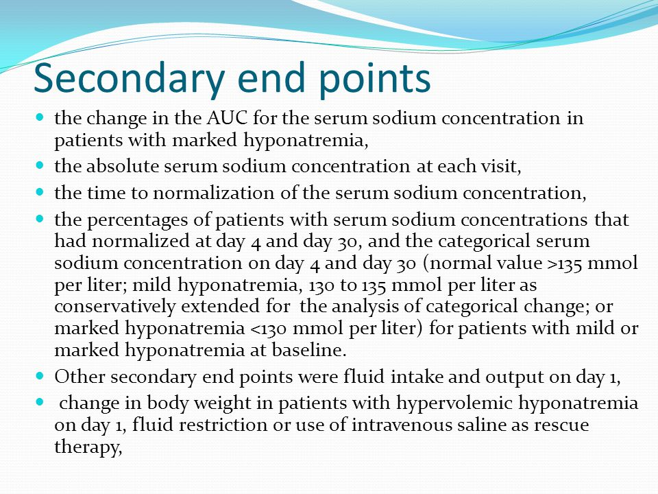 Secondary end points the change in the AUC for the serum sodium concentration in patients with marked hyponatremia, the absolute serum sodium concentr