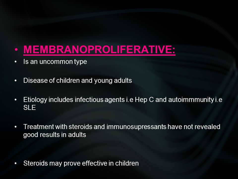 MEMBRANOPROLIFERATIVE: Is an uncommon type Disease of children and young adults Etiology includes infectious agents i.e Hep C and autoimmmunity i.e SL