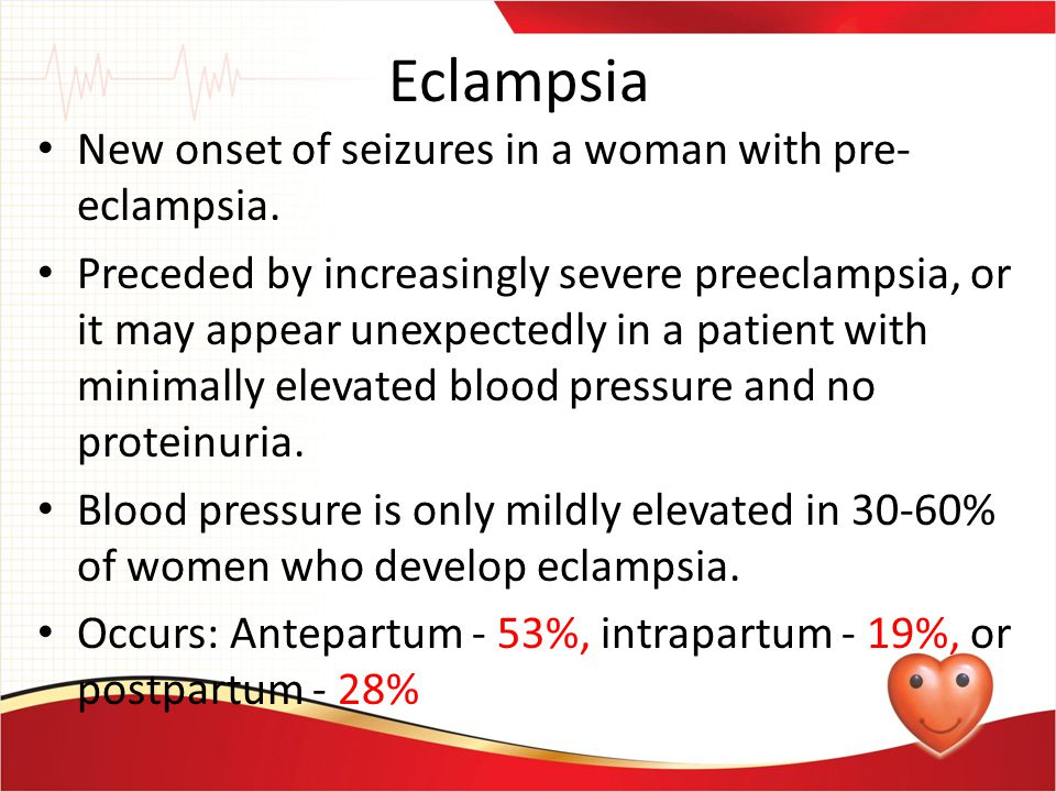 Eclampsia New onset of seizures in a woman with pre- eclampsia. Preceded by increasingly severe preeclampsia, or it may appear unexpectedly in a patie