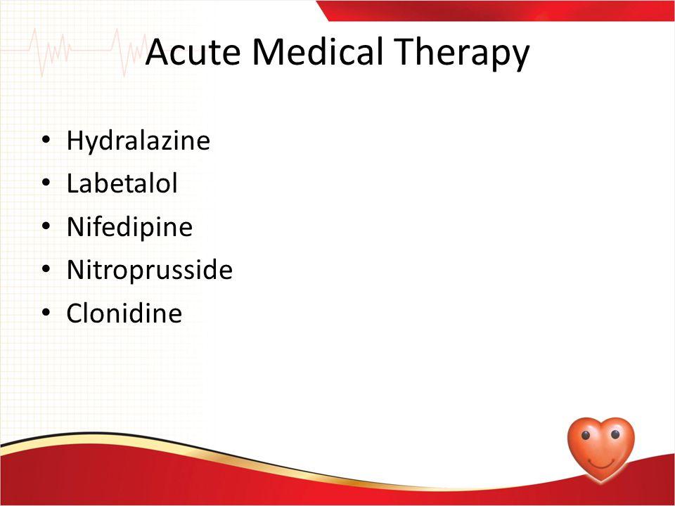 Acute Medical Therapy Hydralazine Labetalol Nifedipine Nitroprusside Clonidine