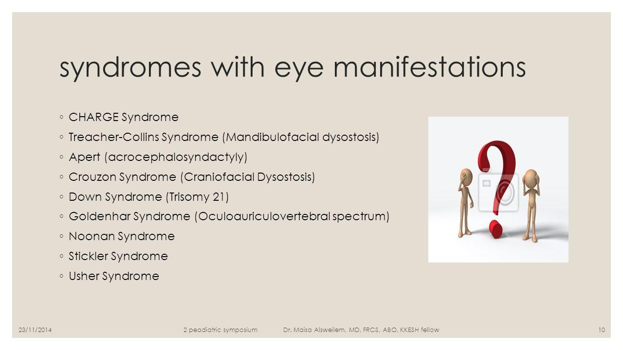 syndromes with eye manifestations ◦ CHARGE Syndrome ◦ Treacher-Collins Syndrome (Mandibulofacial dysostosis) ◦ Apert (acrocephalosyndactyly) ◦ Crouzon