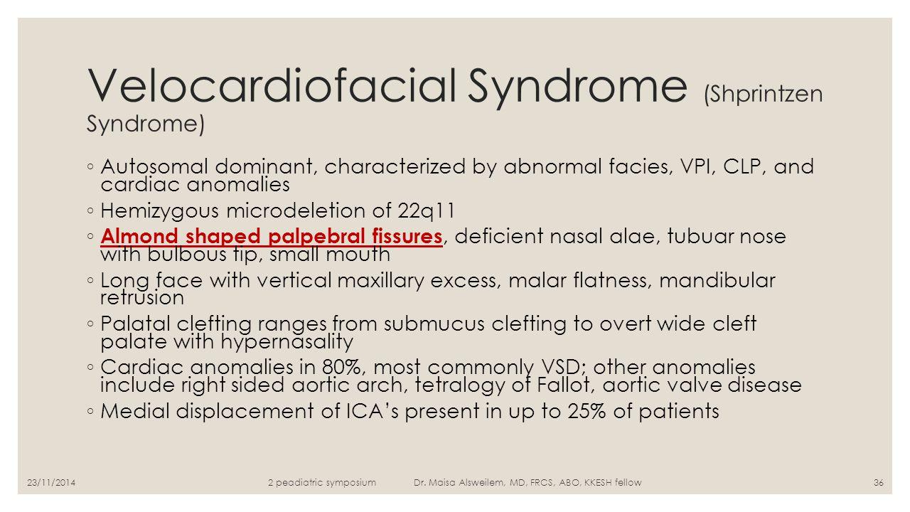 Velocardiofacial Syndrome (Shprintzen Syndrome) ◦ Autosomal dominant, characterized by abnormal facies, VPI, CLP, and cardiac anomalies ◦ Hemizygous m