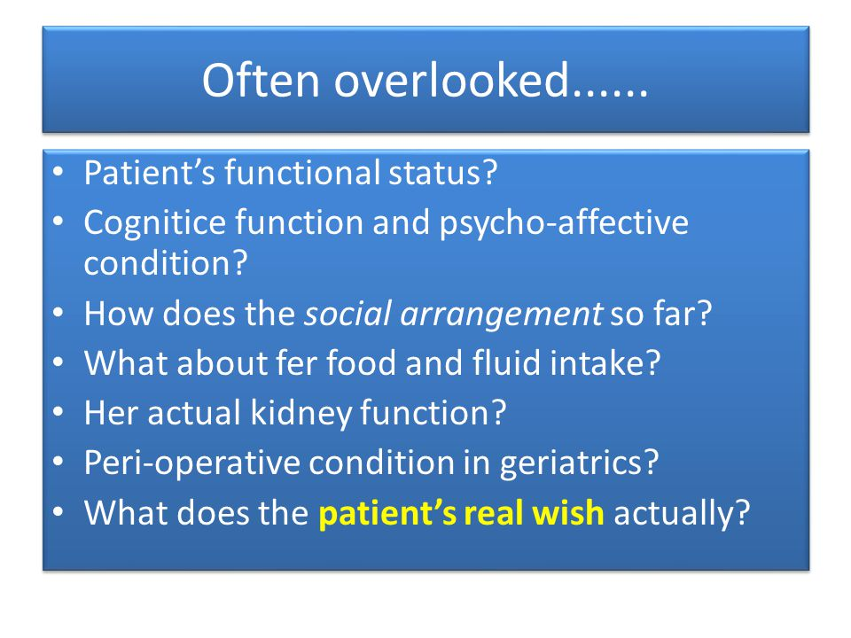 Often overlooked...... Patient's functional status.