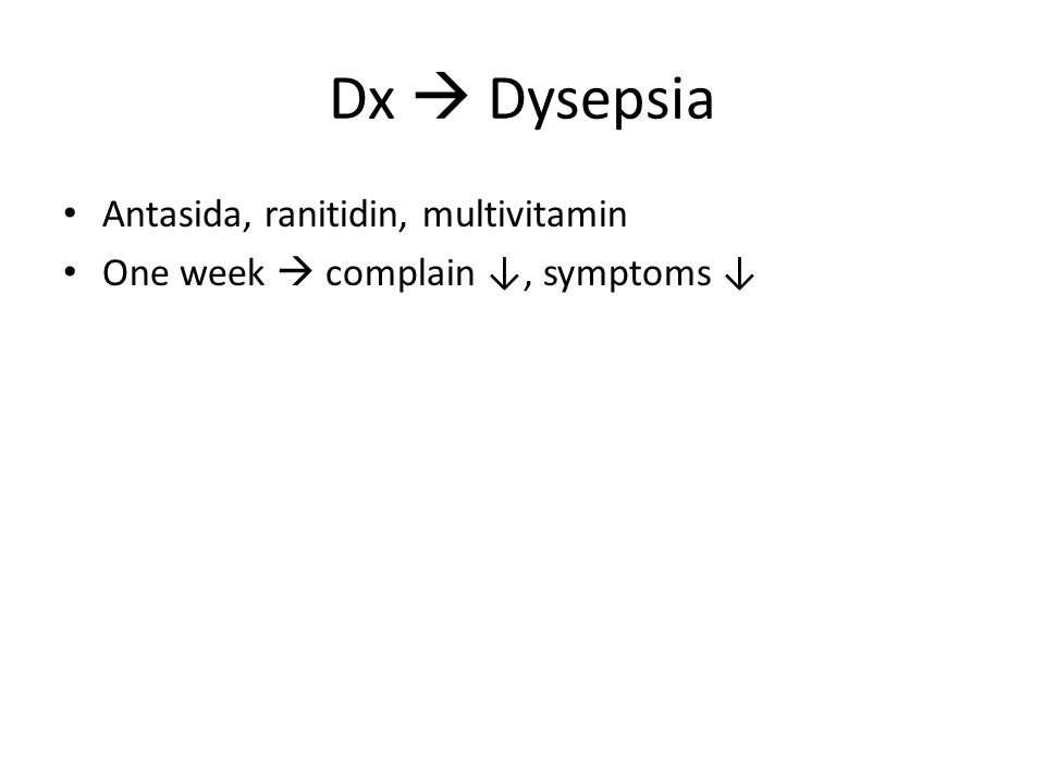 Dx  Dysepsia Antasida, ranitidin, multivitamin One week  complain ↓, symptoms ↓ Remaining symptoms: – weakness, – frequent falls, instable – Outpatient consultation for 2 months  no improvement – Referred to specialist  still no improvement