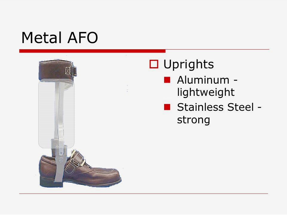 Metal AFO  Uprights Aluminum - lightweight Stainless Steel - strong