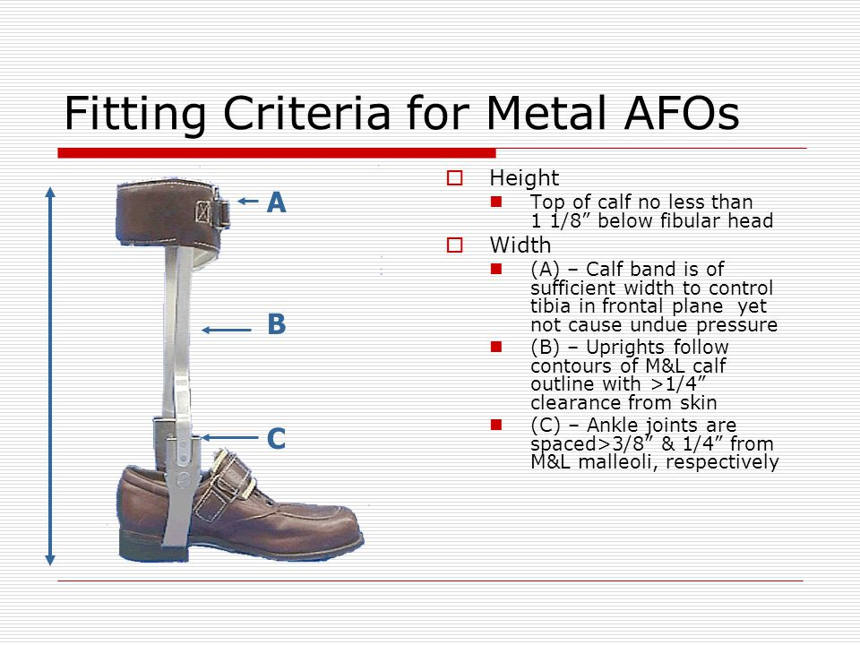 """Fitting Criteria for Metal AFOs  Height Top of calf no less than 1 1/8"""" below fibular head  Width (A) – Calf band is of sufficient width to control"""