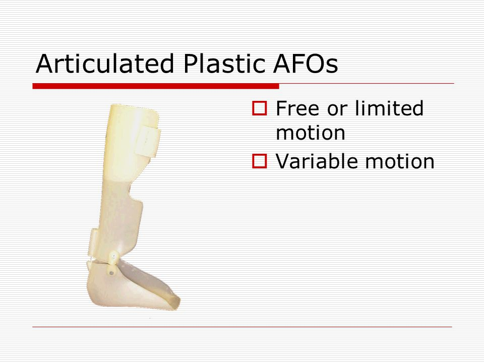 Articulated Plastic AFOs  Free or limited motion  Variable motion