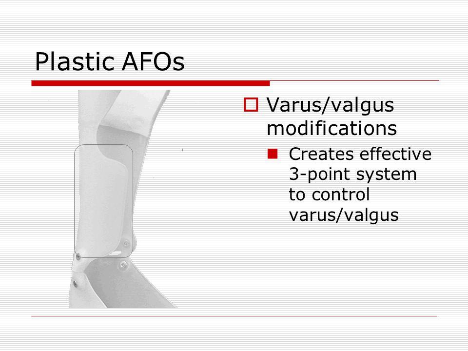 Plastic AFOs  Varus/valgus modifications Creates effective 3-point system to control varus/valgus