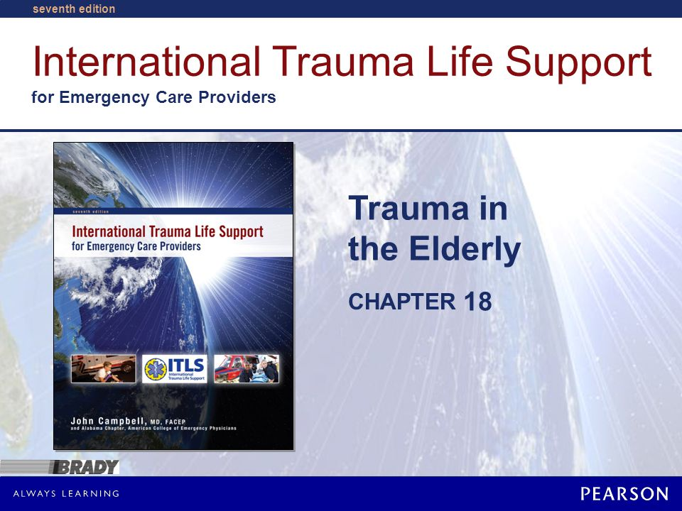 International Trauma Life Support for Emergency Care Providers CHAPTER seventh edition Trauma in the Elderly 18