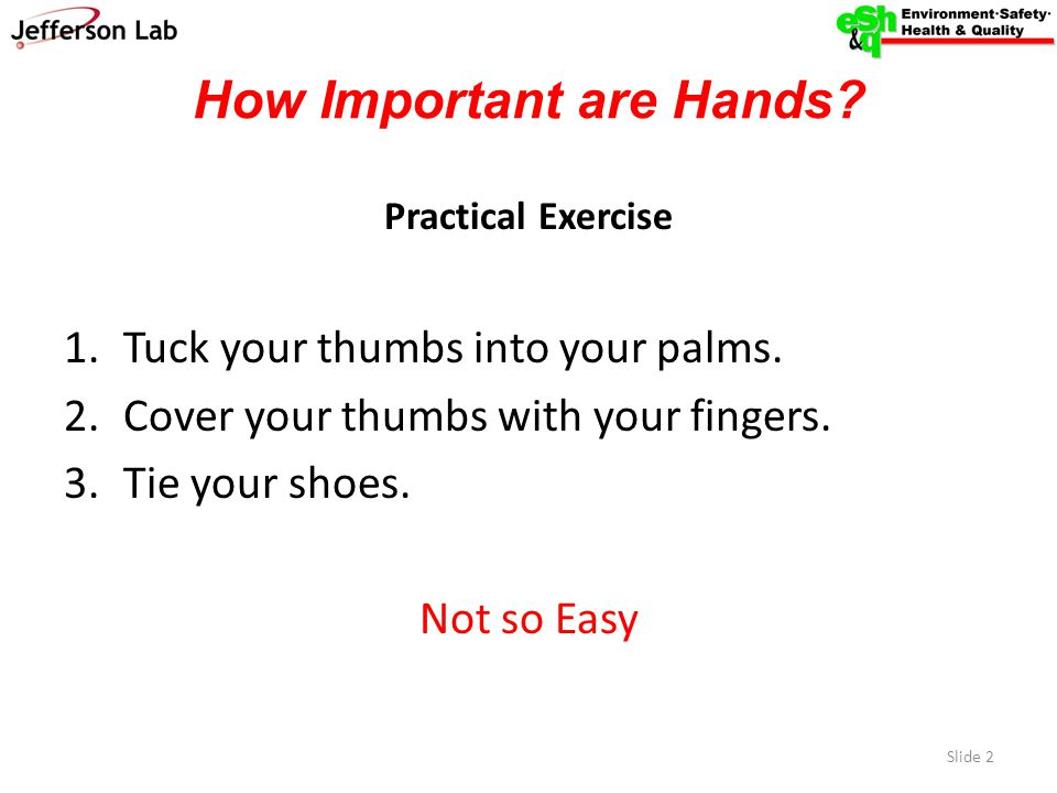How Important are Hands. Practical Exercise 1.Tuck your thumbs into your palms.