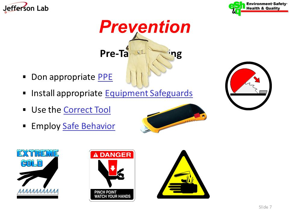 Pre-Task Planning  Don appropriate PPE  Install appropriate Equipment Safeguards  Use the Correct Tool  Employ Safe Behavior Slide 7 Prevention