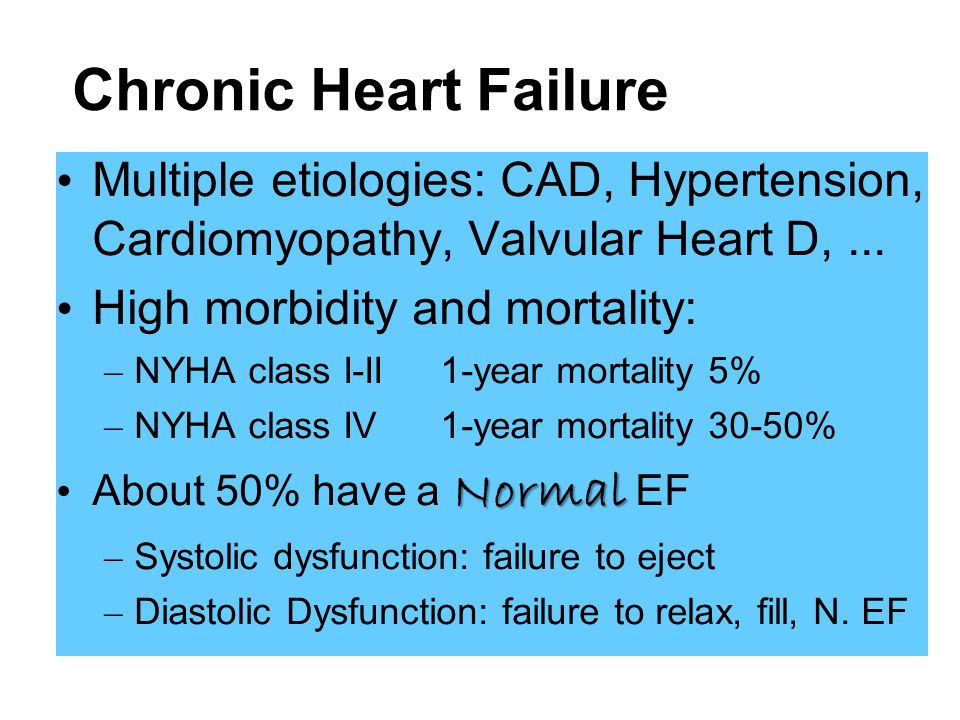 Chronic Heart Failure Multiple etiologies: CAD, Hypertension, Cardiomyopathy, Valvular Heart D,...