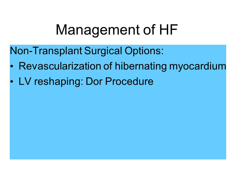 Management of HF Non-Transplant Surgical Options: Revascularization of hibernating myocardium LV reshaping: Dor Procedure
