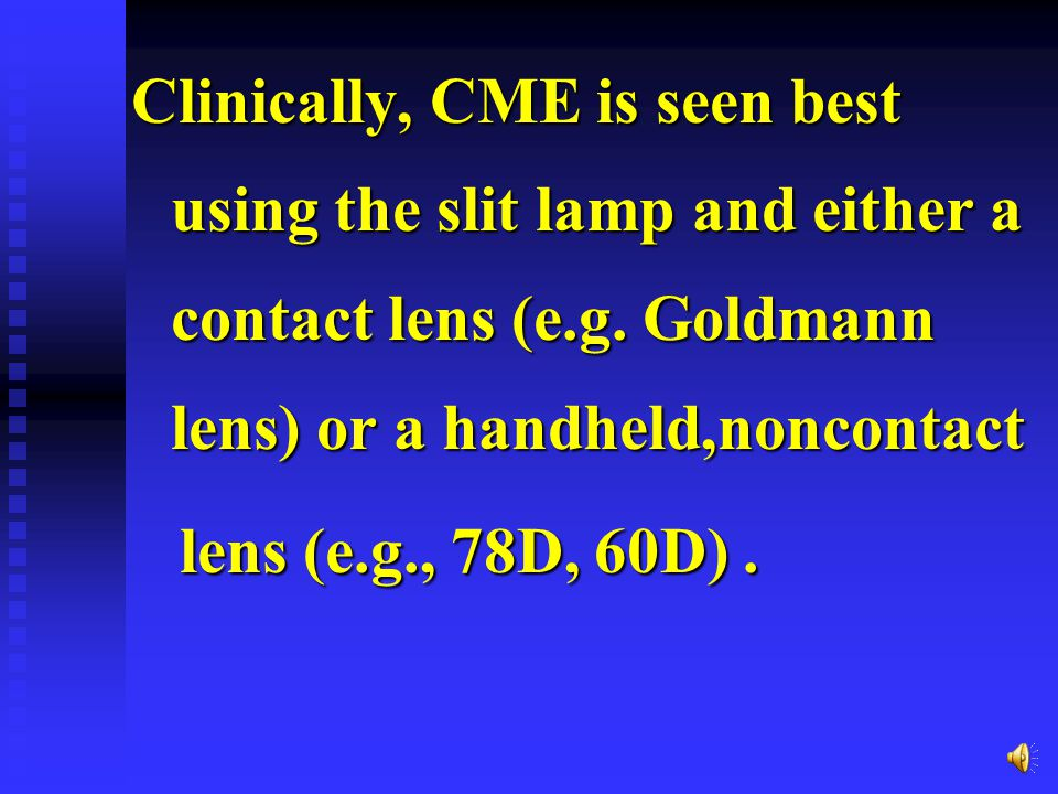 OCULAR MANIFESTATIONS The major symptom of CME is decreased central visual acuity.