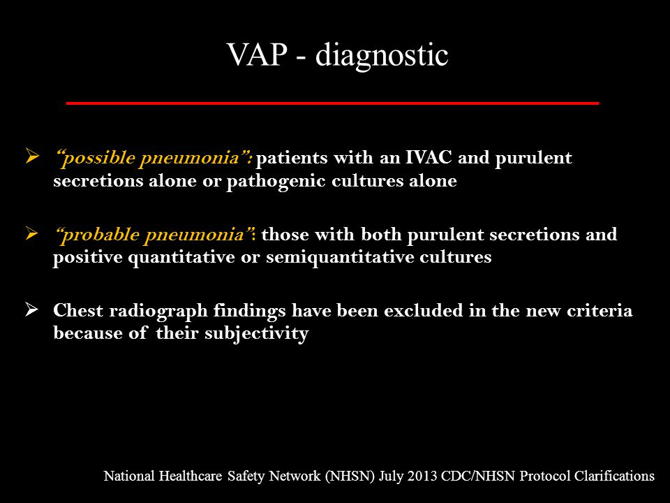 """ """" possible pneumonia"""": patients with an IVAC and purulent secretions alone or pathogenic cultures alone  """"probable pneumonia"""": those with both puru"""