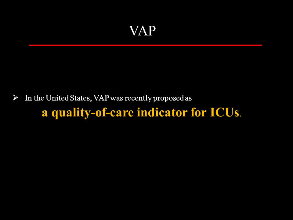  In the United States, VAP was recently proposed as a quality-of-care indicator for ICUs. VAP