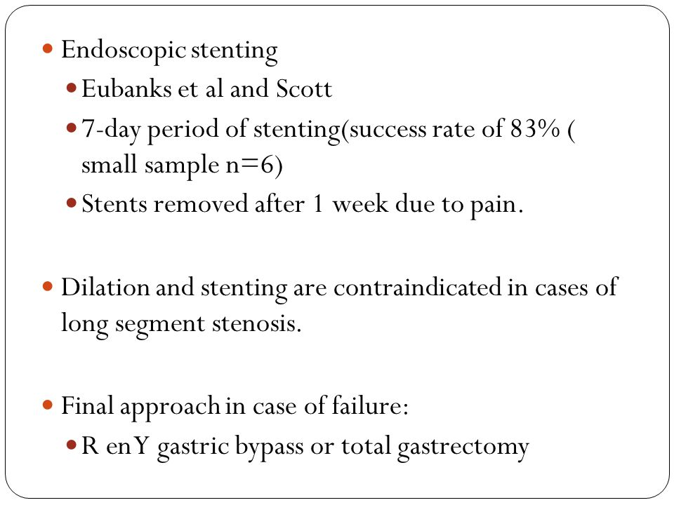 Endoscopic stenting Eubanks et al and Scott 7-day period of stenting(success rate of 83% ( small sample n=6) Stents removed after 1 week due to pain.