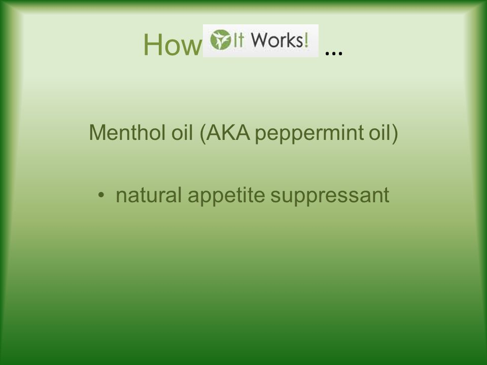 How … Menthol oil (AKA peppermint oil) natural appetite suppressant