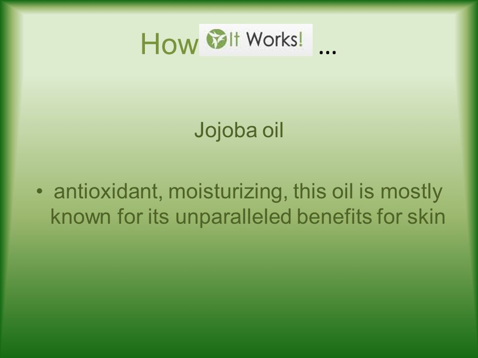 How … Jojoba oil antioxidant, moisturizing, this oil is mostly known for its unparalleled benefits for skin