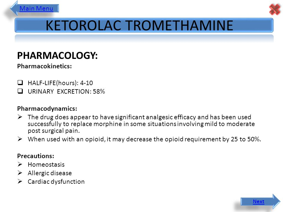 PHARMACOLOGY: Pharmacokinetics:  HALF-LIFE(hours): 4-10  URINARY EXCRETION: 58% Pharmacodynamics:  The drug does appear to have significant analgesic efficacy and has been used successfully to replace morphine in some situations involving mild to moderate post surgical pain.