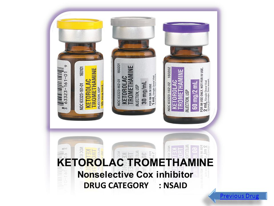 KETOROLAC TROMETHAMINE Nonselective Cox inhibitor DRUG CATEGORY : NSAID Previous Drug