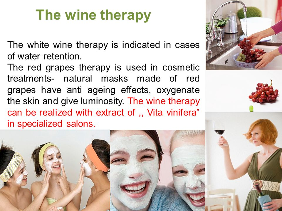 The white wine therapy is indicated in cases of water retention.