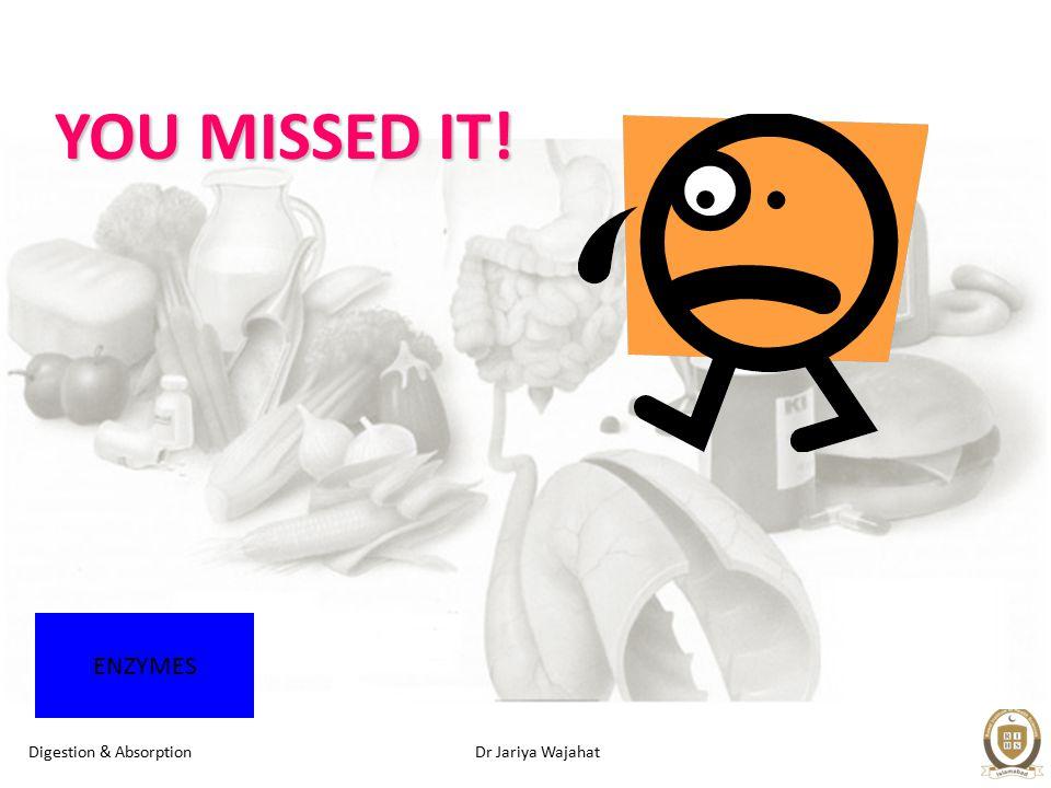 Dr Jariya WajahatDigestion & Absorption YOU MISSED IT! ENZYMES