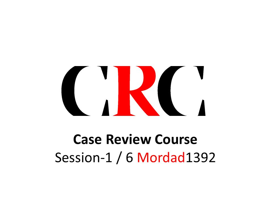 Pre-session Number2 (Trial-2 /// 8July2013) Case Review Course Session-1 / 6 Mordad1392