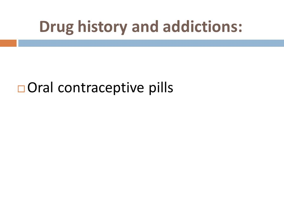  Oral contraceptive pills Drug history and addictions:
