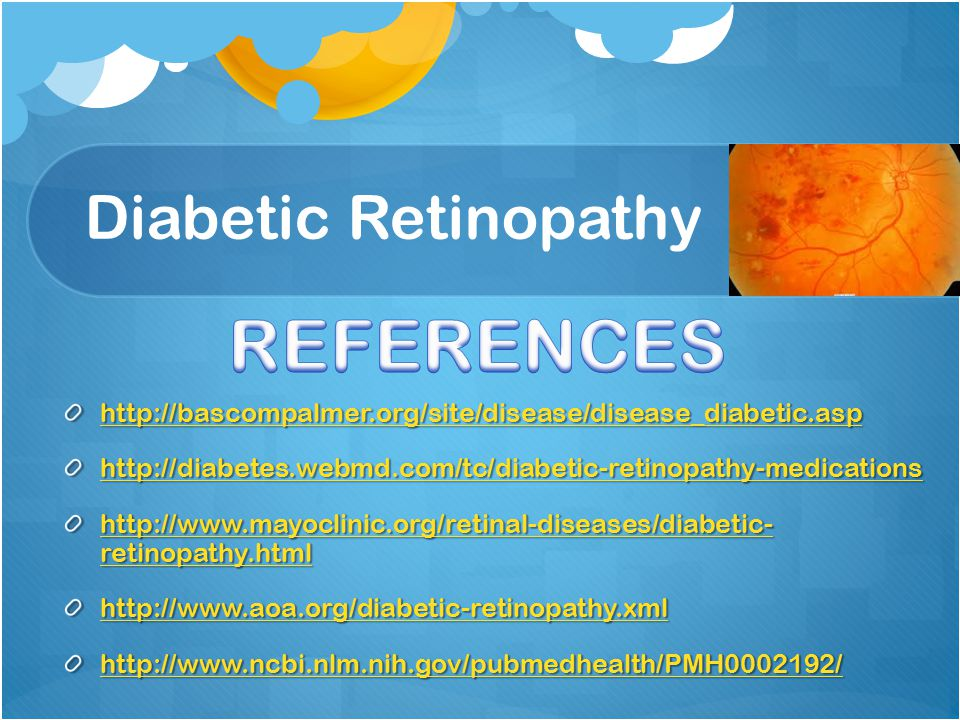 Diabetic Retinopathy http://bascompalmer.org/site/disease/disease_diabetic.asp http://diabetes.webmd.com/tc/diabetic-retinopathy-medications http://ww