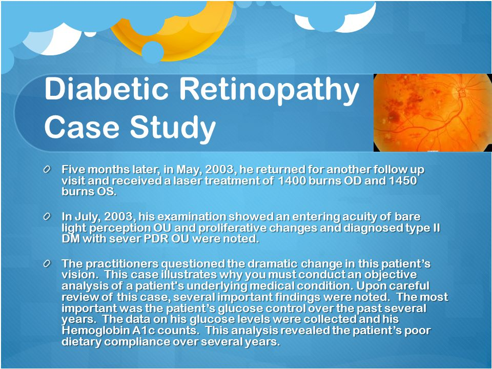 Diabetic Retinopathy Case Study Five months later, in May, 2003, he returned for another follow up visit and received a laser treatment of 1400 burns OD and 1450 burns OS.