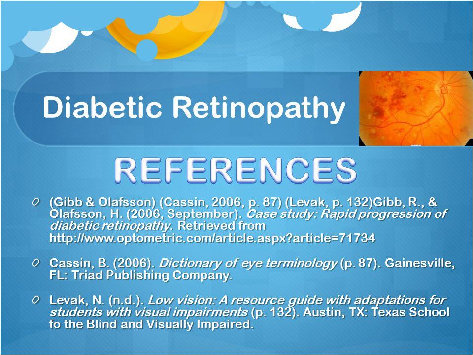 Diabetic Retinopathy (Gibb & Olafsson) (Cassin, 2006, p. 87) (Levak, p. 132)Gibb, R., & Olafsson, H. (2006, September). Case study: Rapid progression
