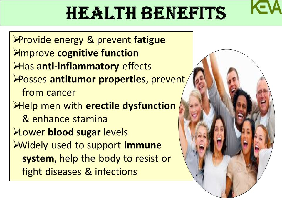 HEALTH BENEFITS  Provide energy & prevent fatigue  Improve cognitive function  Has anti-inflammatory effects  Posses antitumor properties, prevent