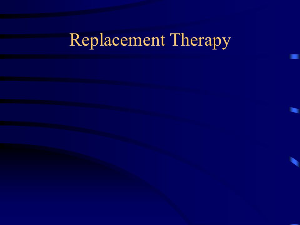 Replacement Therapy